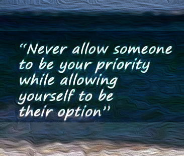 Never-allow-someone-to-be-your-priority-while-allowing-yourself-to-be-their-option